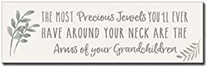 My Word! The Most Precious Jewels You'll Ever Have Around Your Neck are The Arms of Your Grandchildren Decorative Home DÃcor Wooden Signs, Cream/Tan (60122)