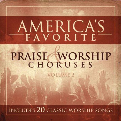 Praise And Worship Chorus - America's Favorite Praise And Worship Choruses Volume 2