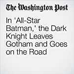 In 'All-Star Batman,' the Dark Knight Leaves Gotham and Goes on the Road | David Betancourt