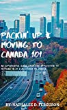 Packin' up and Moving to Canada- 101: An Experiential Guide from Pre-Application to Settling in As a Newcomer to Canada