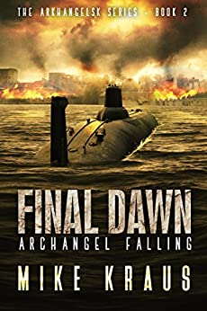 Final Dawn: Archangel Falling: A Post-Apocalyptic Thriller (The Arkhangelsk Series - Book 2) by [Kraus, Mike]