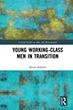 "Steven Roberts, ""Young Working-Class Men in Transition"" (Routledge, 2018)"