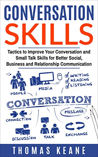 Conversation Skills: Tactics to Improve Your Conversation and Small Talk Skills for Better Social, Business and Relationship Communication (Communication Skill Training)
