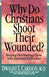 Why Do Christians Shoot Their Wounded?, Dwight L. Carlson, 0830816666