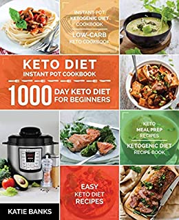 Keto Diet Instant Pot Cookbook: 1000 Day Keto Diet for Beginners: Instant Pot Ketogenic Diet Cookbook: Low-Carb Keto Cookbook: Easy Keto Diet Recipes: ... Prep Recipes:Ketogenic Di