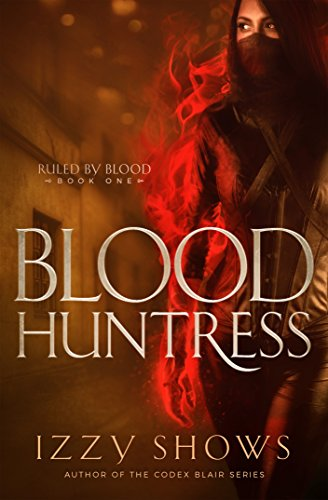 Blood Huntress (Ruled by Blood Book 1) by [Shows, Izzy]