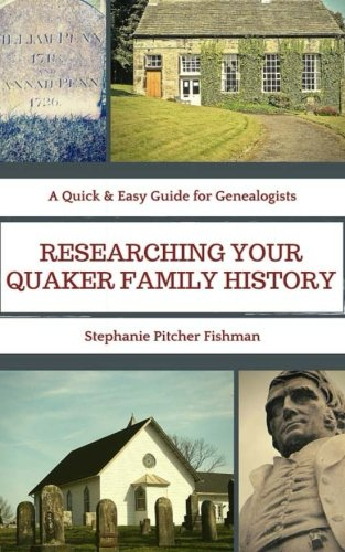 Researching Your Quaker Family History: Pocket Guide Edition (A Quick & Easy Guide for Genealogists) (Volume 1)