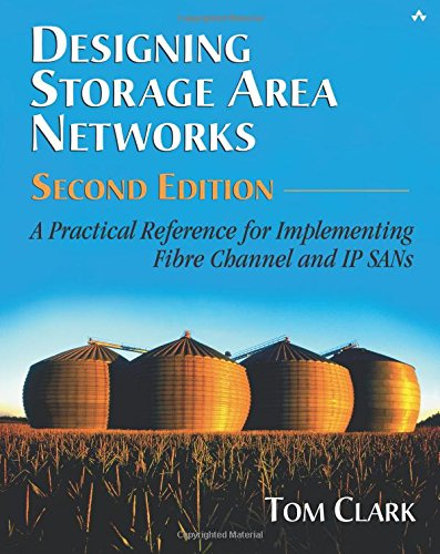 Designing Storage Area Networks: A Practical Reference for Implementing Fibre Channel and IP SANs (2nd Edition) by Addison-Wesley Professional