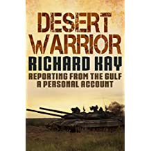 Desert Warrior: Reporting from the Gulf, a Personal Account