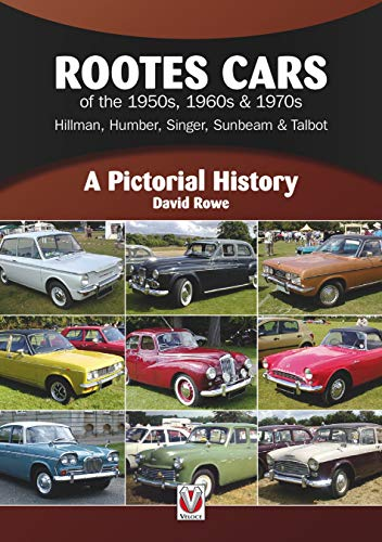 (Rootes Cars of the 1950s, 1960s & 1970s - Hillman, Humber, Singer, Sunbeam & Talbot: A Pictorial History)