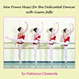 New Piano Music for the Dedicated Dancer with Susan Jaffe (Ballet Class Music)