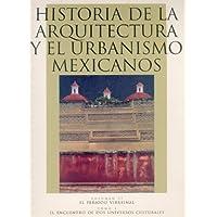 Historia de la arquitectura y el urbanismo mexicanos. Volumen II: el periodo virreinal, tomo I: el encuentro de dos…