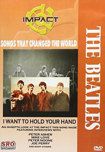 Impact! Songs That Changed The World : The Beatles - I Want to Hold Your Hand / Peter Asher, Robin Gibb, Joe Perry, Mike Love