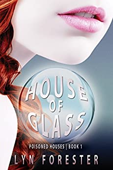 House of Glass (Poisoned Houses Book 1) by [Forester, Lyn]