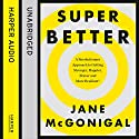 SuperBetter: How a gameful life can make you stronger, happier, braver and more resilient Hörbuch von Jane McGonigal Gesprochen von: Jane McGonigal