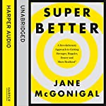 SuperBetter: How a gameful life can make you stronger, happier, braver and more resilient | Jane McGonigal