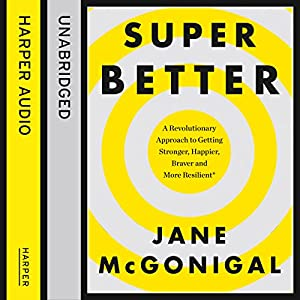 SuperBetter: How a gameful life can make you stronger, happier, braver and more resilient Audiobook