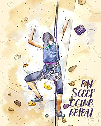 Eat Sleep Climb Repeat: - Lined Notebook, Diary, Log & Journal - Gift for Climbers, Women Who Love Sport Climbing / Bouldering (8