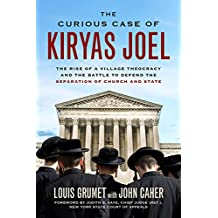 Curious Case of Kiryas Joel: The Rise of a Village Theocracy and the Battle to Defend the Separation of Church and State