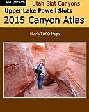 Upper Lake Powell Slots 2015 Canyon Atlas: Utah Slot Canyons