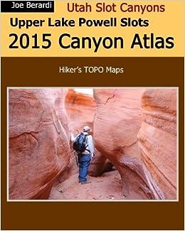 Upper Lake Powell Slots 2015 Canyon Atlas Utah Slot Canyons Joe