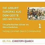 Die Geburt Europas aus dem Geiste des Mythos (Die griechischen Götter als Menschenlehrer 1) | Christoph Quarch