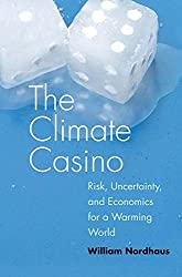 The Climate Casino: Risk, Uncertainty, and Economics for a Warming World by Nordhaus William D. (2013-10-22) Hardcover