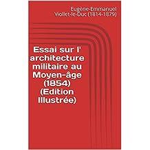 Essai sur l' architecture militaire au Moyen-âge  (1854) (Edition Illustrée) (French Edition)