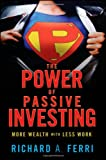 The Power of Passive Investing: More Wealth with Less Work, Richard A. Ferri, 0470592206