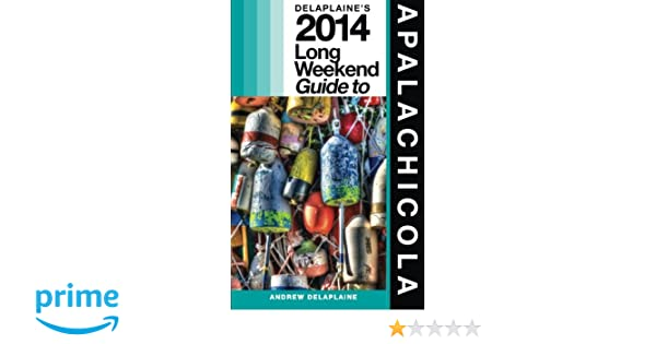 Delaplaine's 2014 Long Weekend Guide to Apalachicola (Long