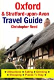 Oxford & Stratford-upon-Avon Travel Guide: Attractions, Eating, Drinking, Shopping & Places To Stay