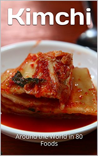 Kimchi: Around the World in 80 Foods by M Hawley