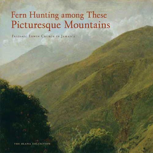 Fern Hunting Among These Picturesque Mountains: Frederic Edwin Church in Jamaica (The Olana Collection)