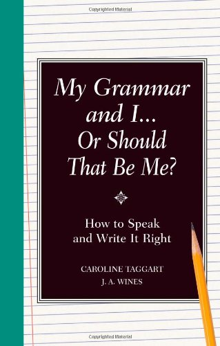 My Grammar and I Or Should That Be Me?: How to Speak and Write it Right (Speak With Me Or Speak To Me)