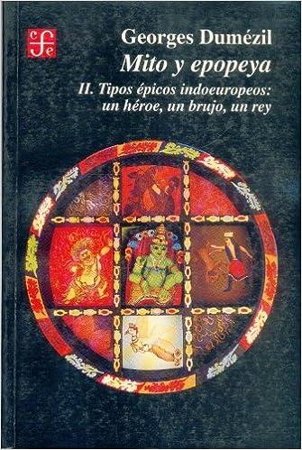 Book Mito y epopeya, II. Tipos épicos indoeuropeos: un héroe, un brujo, un rey (Spanish Edition)