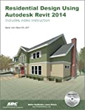 Residential Design Using Autodesk Revit 2014, Daniel John Stine, 1585038105