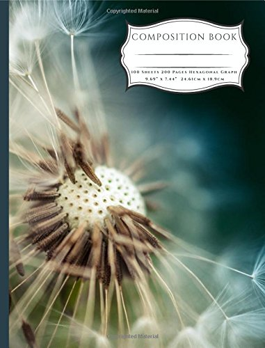 Read Online Dandelion Macro Photography Composition Book: Organic Chemistry & Biochemistry Hexagonal Graph Paper - 200 pages 1/4 inch hexagons (7.44 x 9.69) pdf