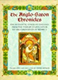 The Anglo-Saxon Chronicles: The Authentic Voices of England from the Time of Julius Caesar to the Coronation of Henry II