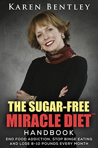 End Comestibles Addiction, Stop Binge Eating and Lose 8-10 Pounds Every Month: The Sugar-Free Miracle Diet Handbook