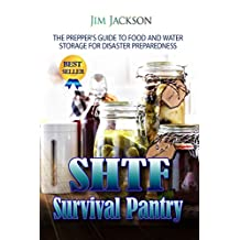 SHTF Survival Pantry: The Prepper's Guide To Food And Water Storage For Disaster Preparedness (Emergency Food Storage, Survival In A SHTF Situation, What To Stockpile)