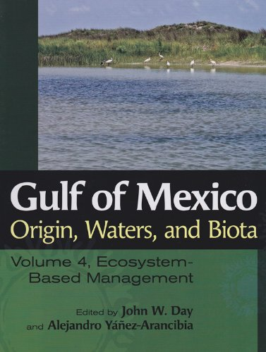 Gulf of Mexico Origin, Waters, and Biota: Volume 4, Ecosystem-Based Management (Harte Research Institute for Gulf of Mexico Studies Series, Sponsored Studies, Texas A&M University-Corpus Christi)