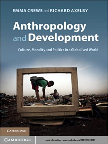 Anthropology And Development Culture Morality And Politics In A Globalised World Kindle Edition By Crewe Emma Axelby Richard Politics Social Sciences Kindle Ebooks Amazon Com