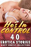 HE'S IN CONTROL : 40 EROTICA STORIES (DIRTY EROTIC COLLECTION)