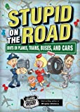 Stupid on the Road: Idiots on Planes, Trains, Buses, and Cars (Stupid History)