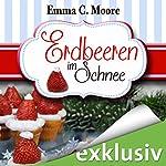 Erdbeeren im Schnee (Zuckergussgeschichten 5)   Emma C. Moore