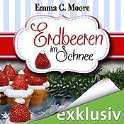 Erdbeeren im Schnee (Zuckergussgeschichten 5) | Emma C. Moore