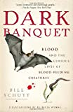 Front cover for the book Dark Banquet: Blood and the Curious Lives of Blood-Feeding Creatures by Bill Schutt