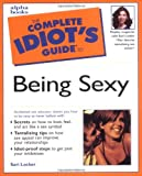 Complete Idiot's Guide to Being Sexy (The Complete Idiot's Guide)