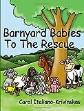 Barnyard Babies to the Rescue, Carol Italiano Krivinskas, 1432721836