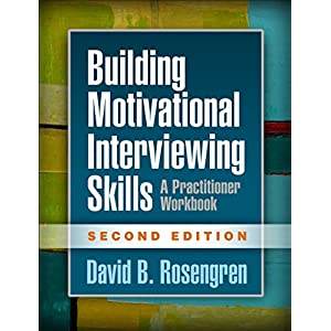Building Motivational Interviewing Skills: A Practitioner Workbook (Applications of Motivational Interviewing) Paperback – 16 Oct. 2017